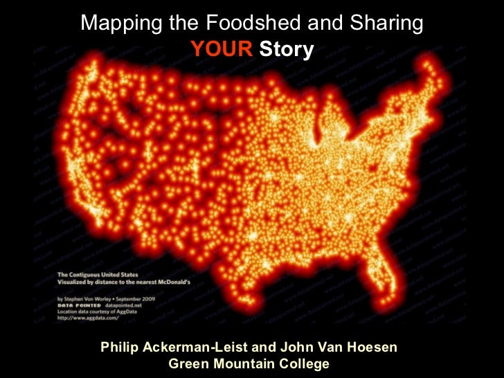 Mapping the Foodshed and Sharing          YOUR Story Philip Ackerman-Leist and John Van Hoesen           Green Mountain Co...