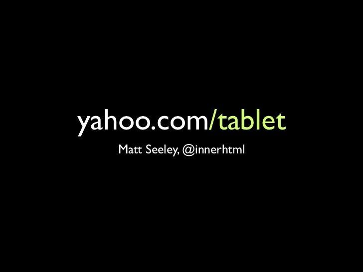 yahoo.com/tablet   Matt Seeley, @innerhtml