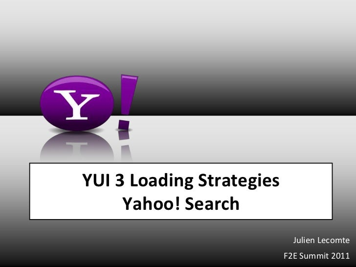 YUI 3 Loading Strategies     Yahoo! Search                             Julien Lecomte                           F2E Summit...