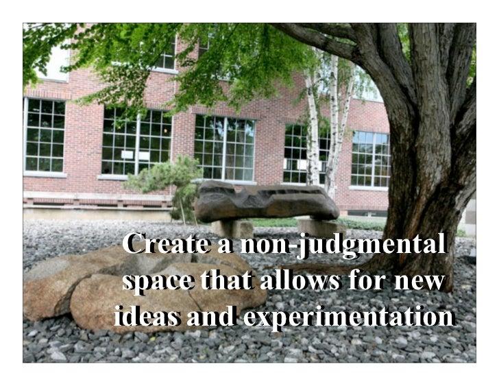 Create a non-judgmental Create a non-judgmental space that allows for new space that allows for newideas and experimentati...