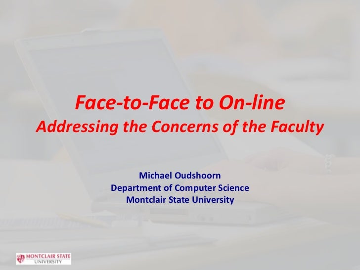 Face-to-Face to On-lineAddressing the Concerns of the Faculty<br />Michael Oudshoorn<br />Department of Computer Science<b...