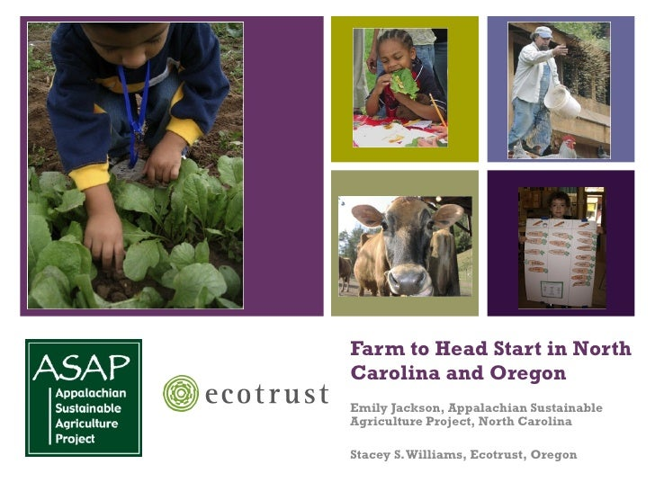 Farm to Head Start in North Carolina and Oregon Emily Jackson, Appalachian Sustainable Agriculture Project, North Carolina...