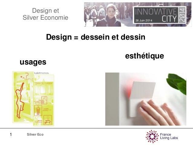 26 Juin 2014 1 Silver Eco Design et Silver Economie Le design définit le sens et la forme des objets au sens large Activit...