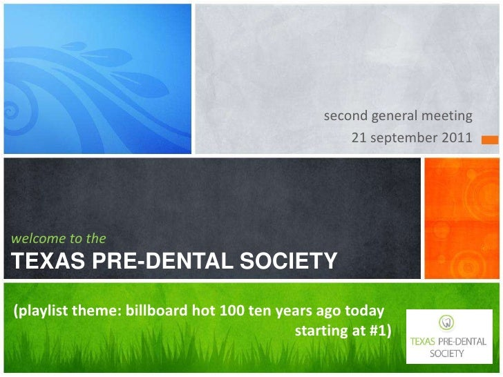 second general meeting<br />21 september 2011<br />welcome to theTEXAS PRE-DENTAL SOCIETY<br />(playlist theme: billboard ...