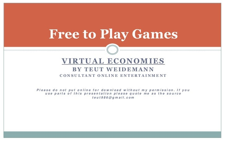 Virtual Economies<br />by TeutWeidemann<br />Consultant Online Entertainment<br />Please do not put online for download wi...