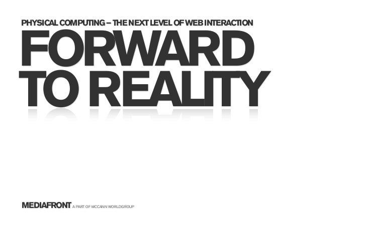 FORWARD TO REALITY - PHYSICAL COMPUTING – THE NEXT LEVEL OF WEB INTERACTION