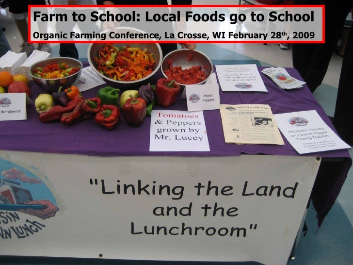 Farm to School: Local Foods go to School Organic Farming Conference, La Crosse, WI February 28 th , 2009