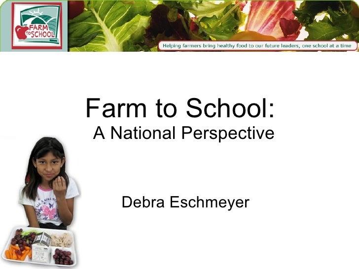 Farm to School:  A National Perspective Debra Eschmeyer