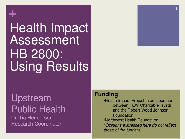 Health Impact Assessment<br />HB 2800: Using Results<br />Upstream Public HealthDr. Tia Henderson Research Coordinator<br ...