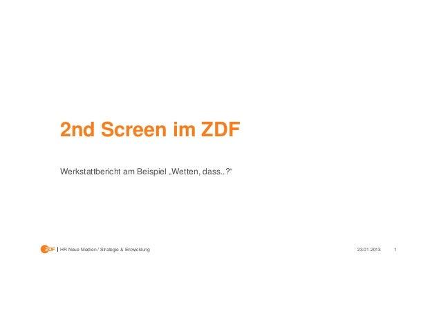 """2nd Screen im ZDFWerkstattbericht am Beispiel """"Wetten, dass..?""""HR Neue Medien / Strategie & Entwicklung         23.01.2013..."""