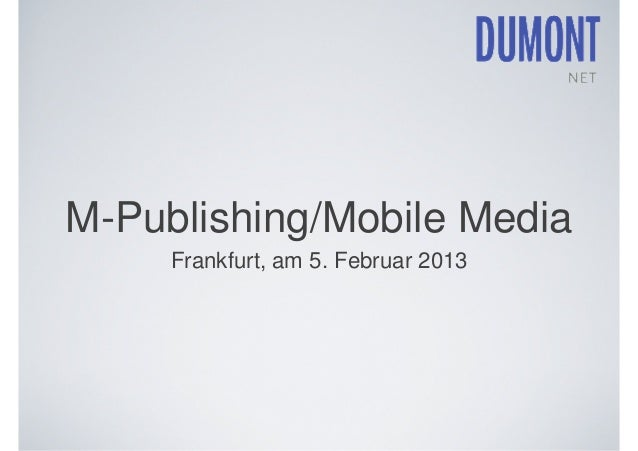 M-Publishing/Mobile Media     Frankfurt, am 5. Februar 2013
