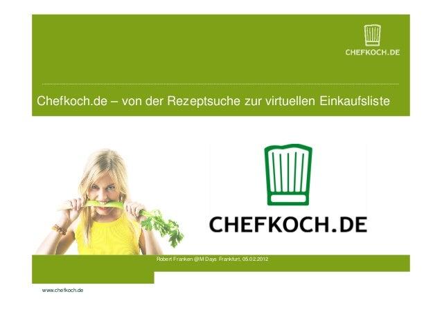 Chefkoch.de – von der Rezeptsuche zur virtuellen Einkaufsliste                    Robert Franken @M Days Frankfurt, 05.02....