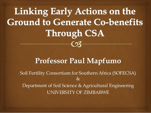 Professor Paul Mapfumo Soil Fertility Consortium for Southern Africa (SOFECSA) & Department of Soil Science & Agricultural...