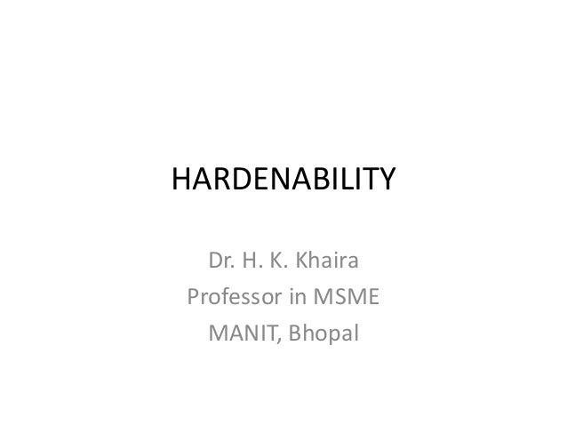 HARDENABILITY Dr. H. K. Khaira Professor in MSME MANIT, Bhopal