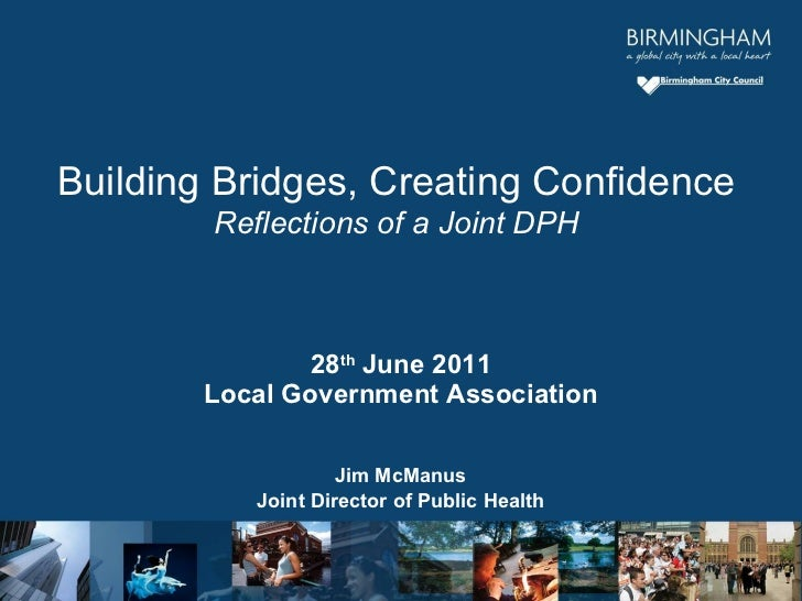 28 th  June 2011 Local Government Association Jim McManus Joint Director of Public Health Building Bridges, Creating Confi...