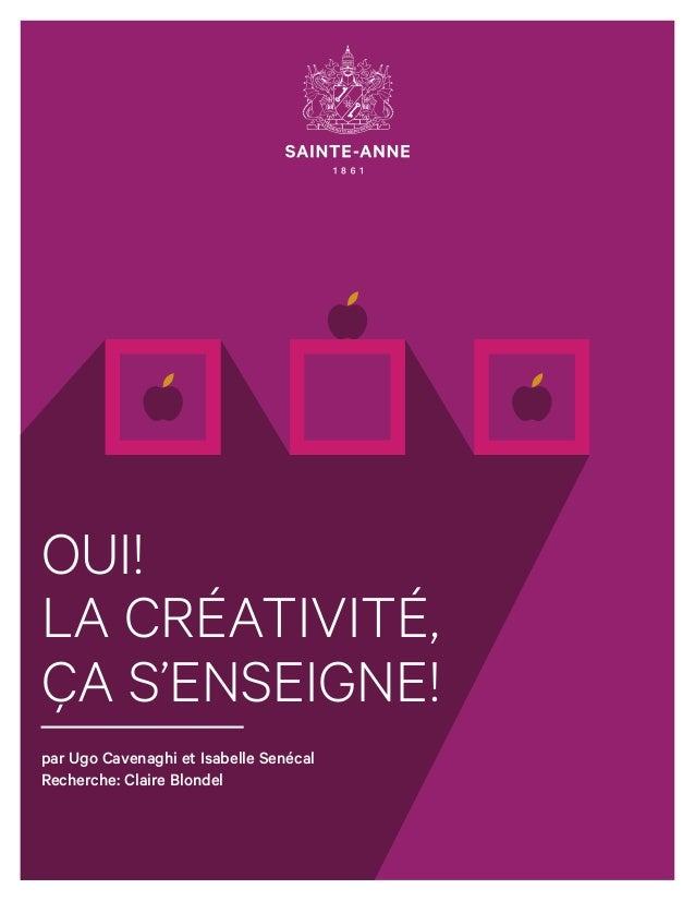 OUI! LA CRÉATIVITÉ, ÇA S'ENSEIGNE! par Ugo Cavenaghi et Isabelle Senécal Recherche: Claire Blondel