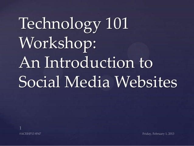 Technology 101Workshop:An Introduction toSocial Media Websites