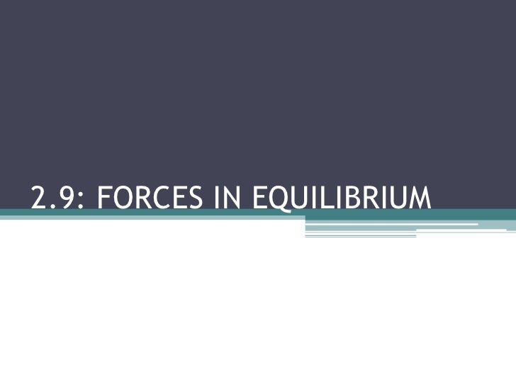 2.9: FORCES IN EQUILIBRIUM<br />