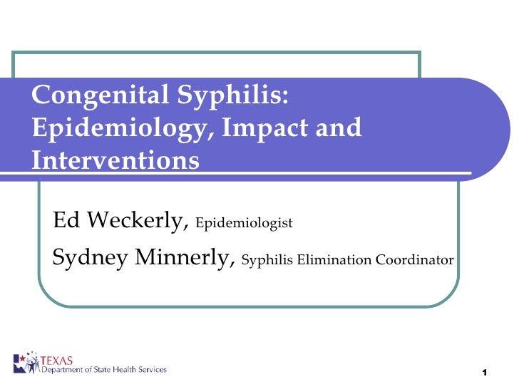 Congenital Syphilis: Epidemiology, Impact and Interventions Ed Weckerly,  Epidemiologist Sydney Minnerly,  Syphilis Elimin...