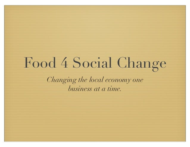 Food 4 Social ChangeChanging the local economy onebusiness at a time.