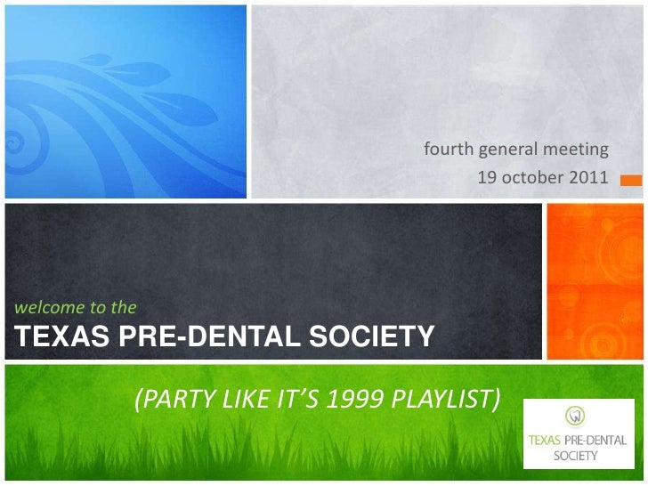fourth general meeting                                            19 october 2011welcome to theTEXAS PRE-DENTAL SOCIETY   ...