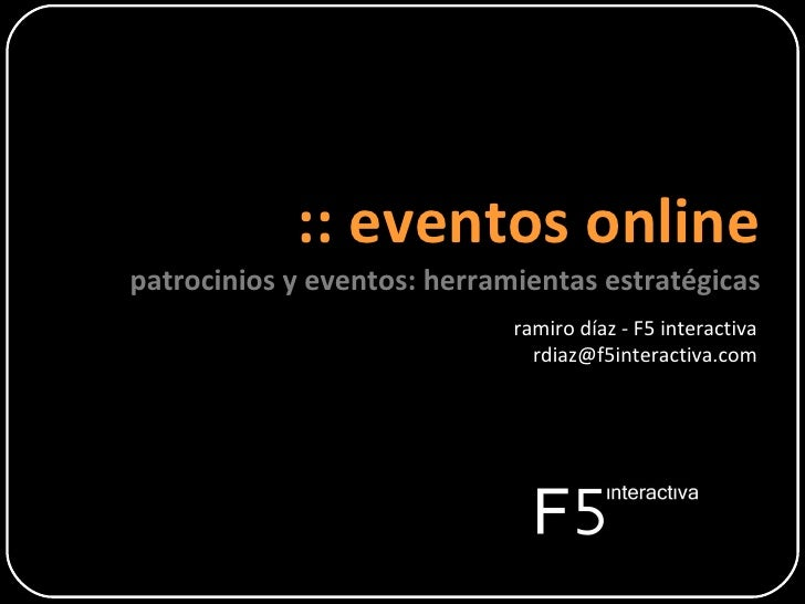 :: eventos online patrocinios y eventos: herramientas estratégicas ramiro díaz - F5 interactiva [email_address]