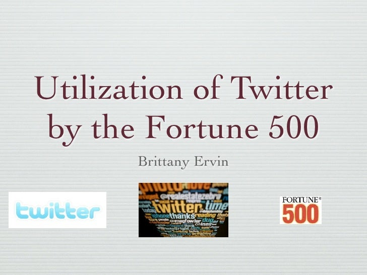 Utilization of Twitter  by the Fortune 500        Brittany Ervin