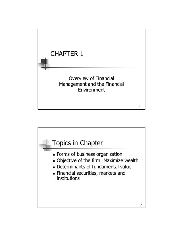 CHAPTER 1CHAPTER 1 Overview of Financial M t d th Fi i l 1 Management and the Financial Environment Topics in Chapter  Fo...