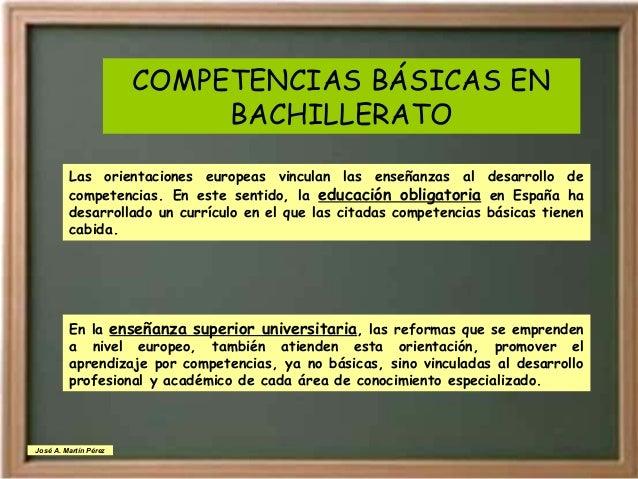COMPETENCIAS BÁSICAS EN BACHILLERATO Las orientaciones europeas vinculan las enseñanzas al desarrollo de competencias. En ...
