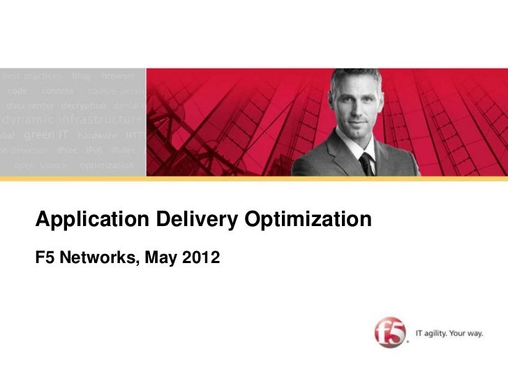 CONFIDENTIALApplication Delivery OptimizationF5 Networks, May 2012