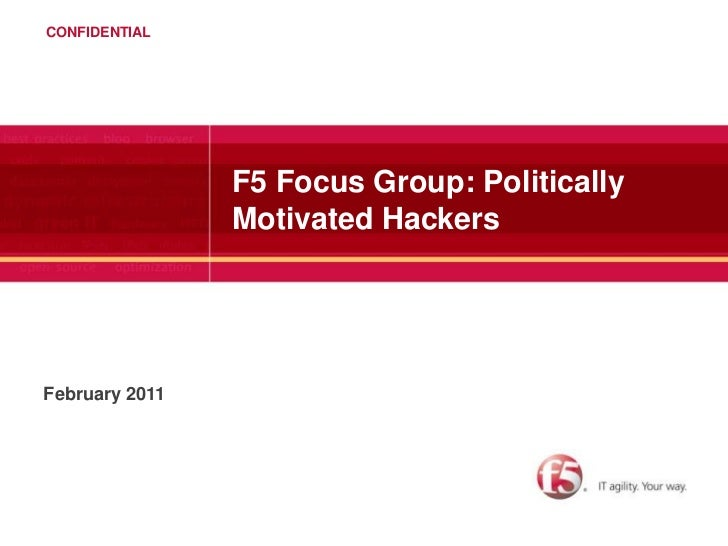 F5 Focus Group: Politically Motivated Hackers<br />February 2011<br />