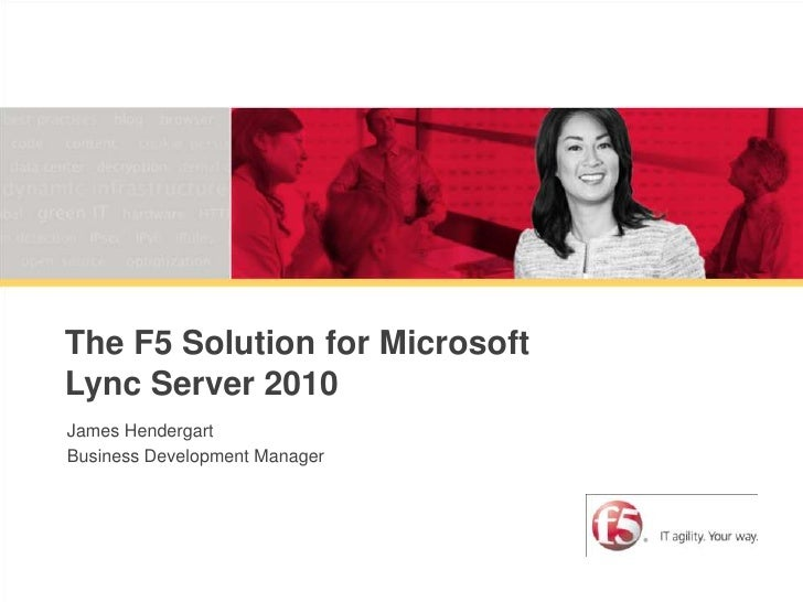The F5 Solution for Microsoft Lync Server 2010<br />James Hendergart<br />Business Development Manager<br />