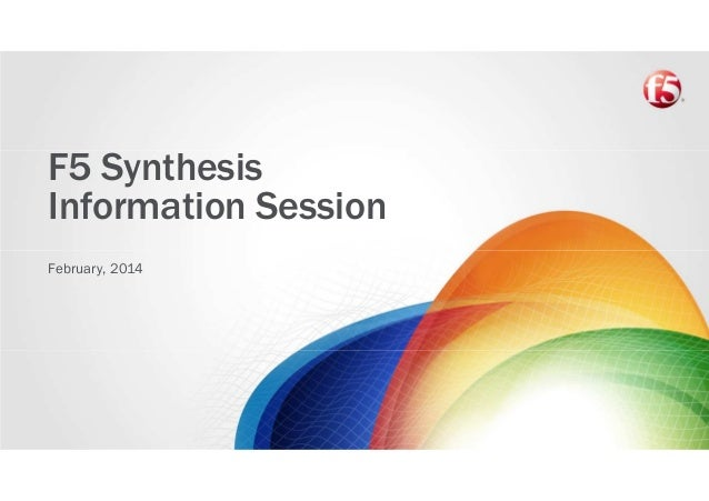 F5 Synthesis Information Session February, 2014