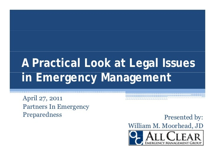 A Practical Look at Legal Issuesin Emergency ManagementApril 27, 2011Partners In EmergencyPreparedness                    ...