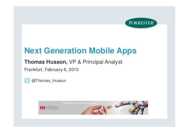 Next Generation Mobile AppsThomas Husson, VP & Principal AnalystFrankfurt, February 6, 2013   @Thomas_Husson