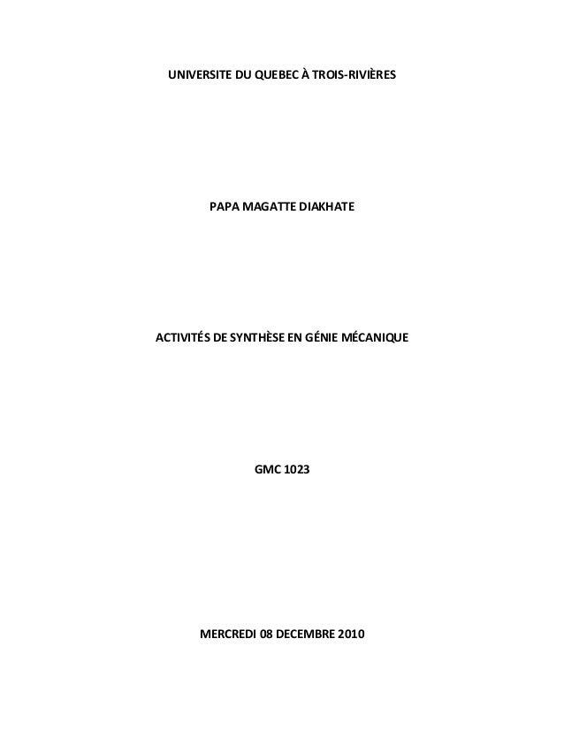 UNIVERSITE DU QUEBEC À TROIS-RIVIÈRES PAPA MAGATTE DIAKHATE ACTIVITÉS DE SYNTHÈSE EN GÉNIE MÉCANIQUE GMC 1023 MERCREDI 08 ...