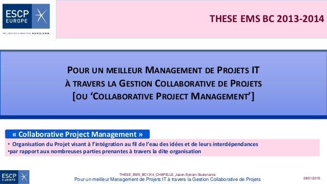 28/01/2015 THESE_EMS_BC1314_CHAPELLE_Jason-Sylvain-Soutenance Pour un meilleur Management de Projets IT à travers la Gesti...