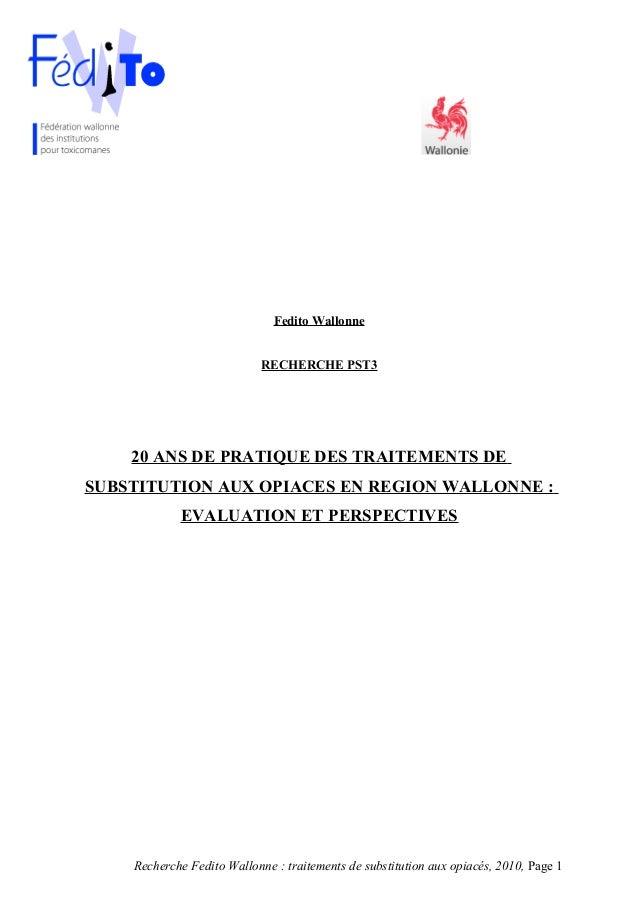 Fedito Wallonne RECHERCHE PST3 20 ANS DE PRATIQUE DES TRAITEMENTS DE SUBSTITUTION AUX OPIACES EN REGION WALLONNE : EVALUAT...