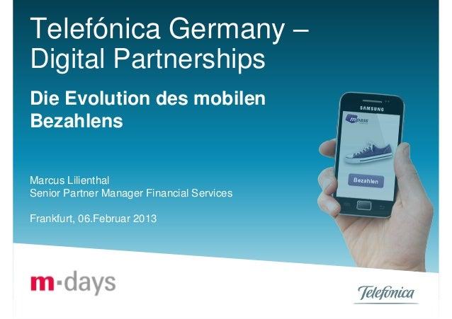 Telefónica Germany –Digital PartnershipsDie Evolution des mobilenBezahlensMarcus LilienthalSenior Partner Manager Financia...