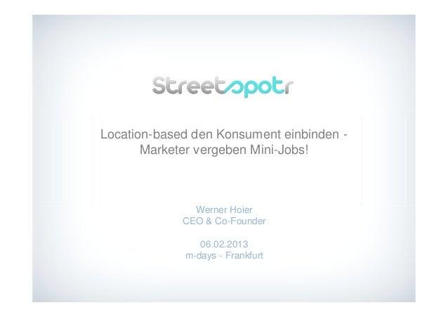 Location-based den Konsument einbinden -       Marketer vergeben Mini-Jobs!               Werner Hoier             CEO & C...
