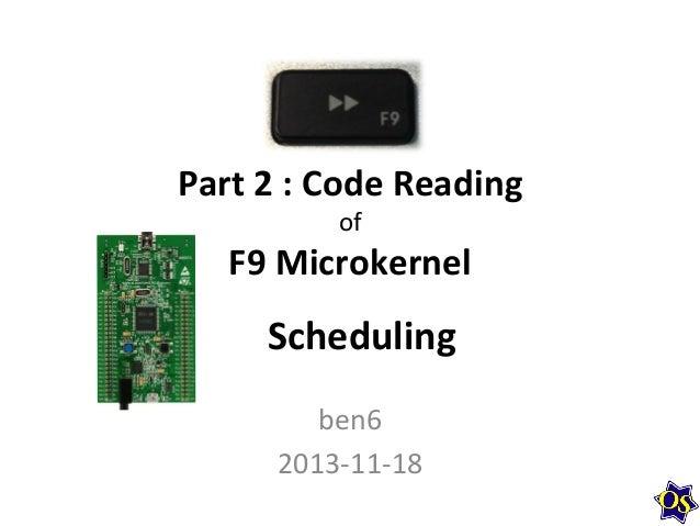 Part  2  :  Code  Reading   of    F9  Microkernel    Scheduling   ben6   2013-‐11-‐18