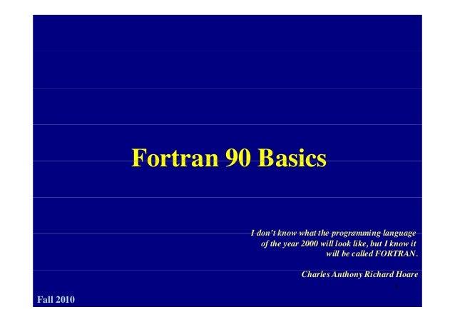 Fortran 90 BasicsFortran 90 Basics I don't know what the programming languageI don t know what the programming language of...