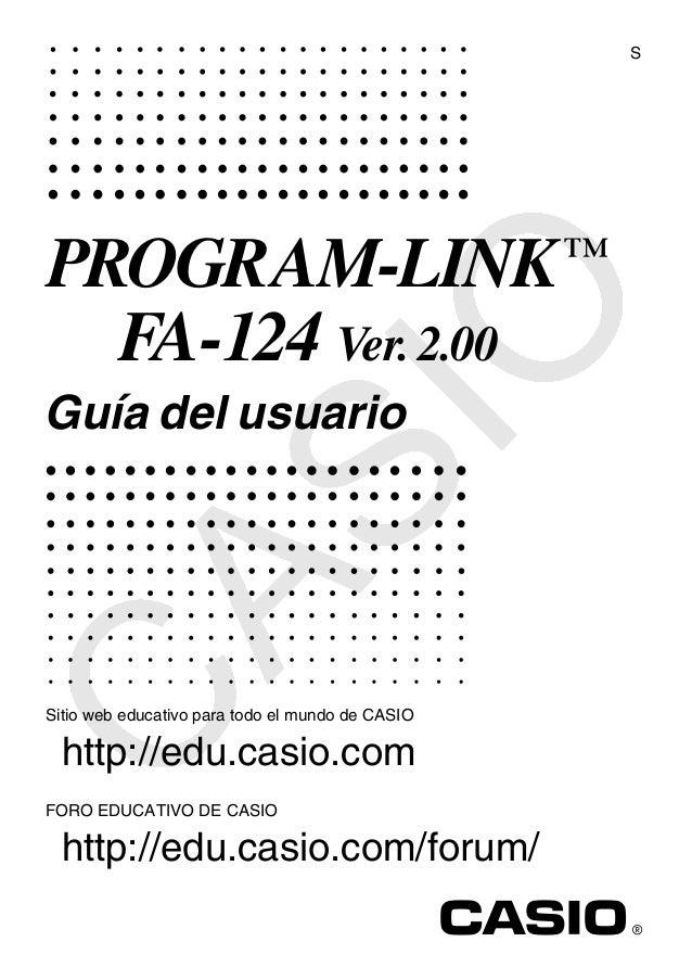 SPROGRAM-LINK ™         FA-124 Ver. 2.00Guía del usuarioSitio web educativo para todo el mundo de CASIO  http://edu.casio....
