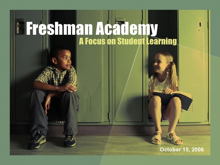 Freshman Academy A Focus on Student Learning October 15, 2008