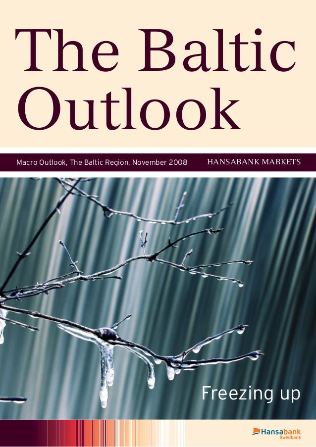Macro Outlook, The Baltic Region, November 2008 HANSABANK MARKETS The Baltic Outlook Freezing up