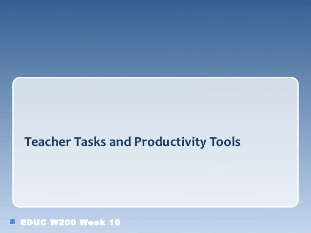 Teacher Tasks and Productivity ToolsEDUC W200 Week 10