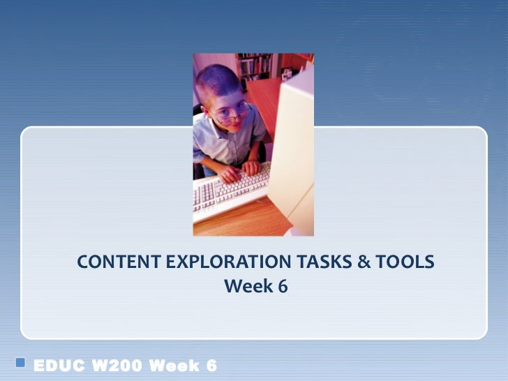 CONTENT EXPLORATION TASKS & TOOLS                Week 6EDUC W200 Week 6