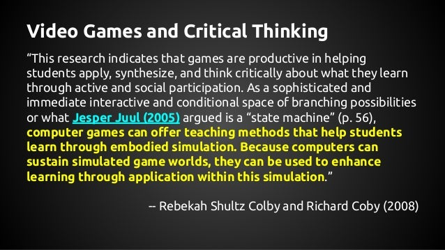 """video games that require critical thinking A new review on the positive effects of playing video games finds that the """"this has critical implications where decisions need to be made quickly."""