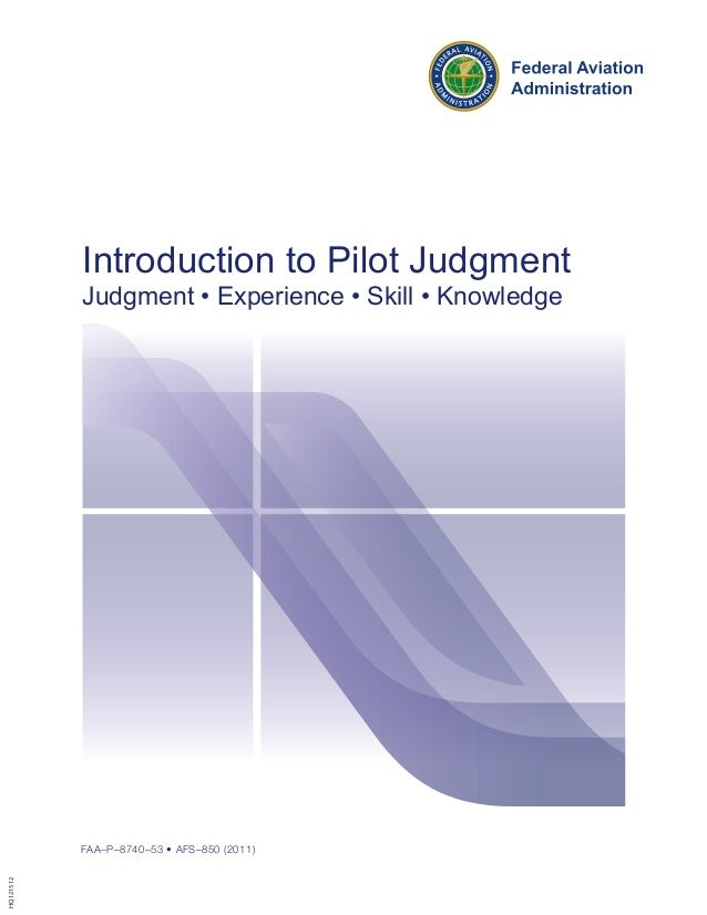 FAA–P–8740–53 • AFS–850 (2011)Introduction to Pilot JudgmentJudgment • Experience • Skill • KnowledgeHQ121512