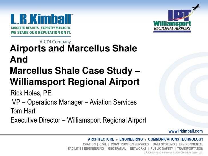 Airports and Marcellus ShaleAndMarcellus Shale Case Study – Williamsport Regional Airport<br />Rick Holes, PE<br /> VP – O...